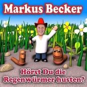 Markus Becker - Hörst Du Die Regenwürmer Husten