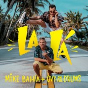 Mike Bahía & Ovy On The Drums - La Lá
