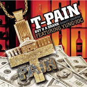 T-Pain Featuring Yung Joc - Buy U A Drank (Shawty Snappin') (MAIN RAP HOOK BRIDGE)