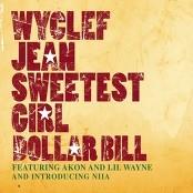 Wyclef Jean featuring Akon, Lil Wayne, and introducing Niia - Sweetest Girl (Dollar Bill)