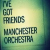 Manchester Orchestra - I've Got Friends