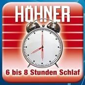 Höhner - 6 bis 8 Stunden Schlaf