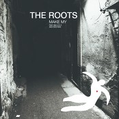 The Roots - Make My (Chorus)
