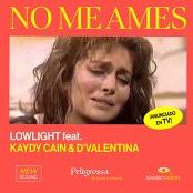 LOWLIGHT, KAYDY CAIN, D' VALENTINA - No Me Ames