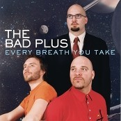 The Bad Plus - Every Breath You Take
