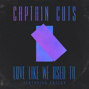 Captain Cuts feat. Nateur - Love Like We Used To bestellen!