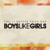 Boys Like Girls featuring Taylor Swift - Two Is Better Than One