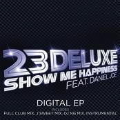 23 Deluxe feat. Daniel Joe - Show Me Happiness