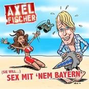 Axel Fischer - (Sie will) Sex mit nem Bayern