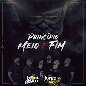 Bom Gosto & Jorge Arago - Princpio, Meio e Fim