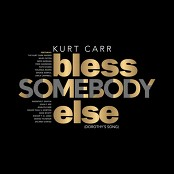Kurt Carr - Bless Somebody Else (Dorothy's Song)