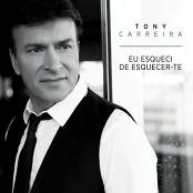 Tony Carreira - Eu Esqueci de Esquecer-te