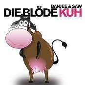 Banjee & Saw - Die Blöde Kuh