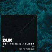 DUX feat. Di Ferrero - Com Você é Melhor bestellen!